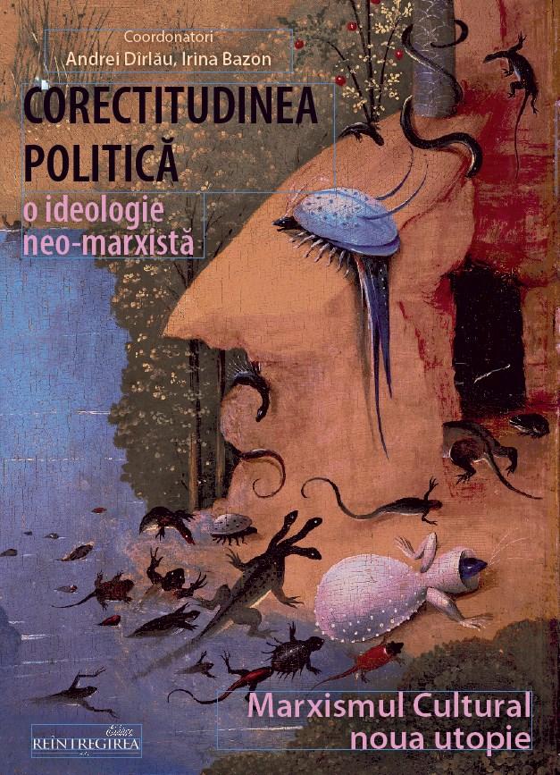 """Photo of Nouă apariție editorială: """"Corectitudinea politică – o ideologie neomarxistă. Marxismul cultural – noua utopie"""""""