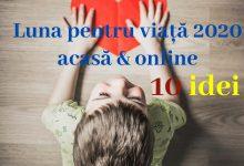 Photo of Eliza-Maria Cloțea: 10 idei ca să organizezi Luna pentru viață acasă și online
